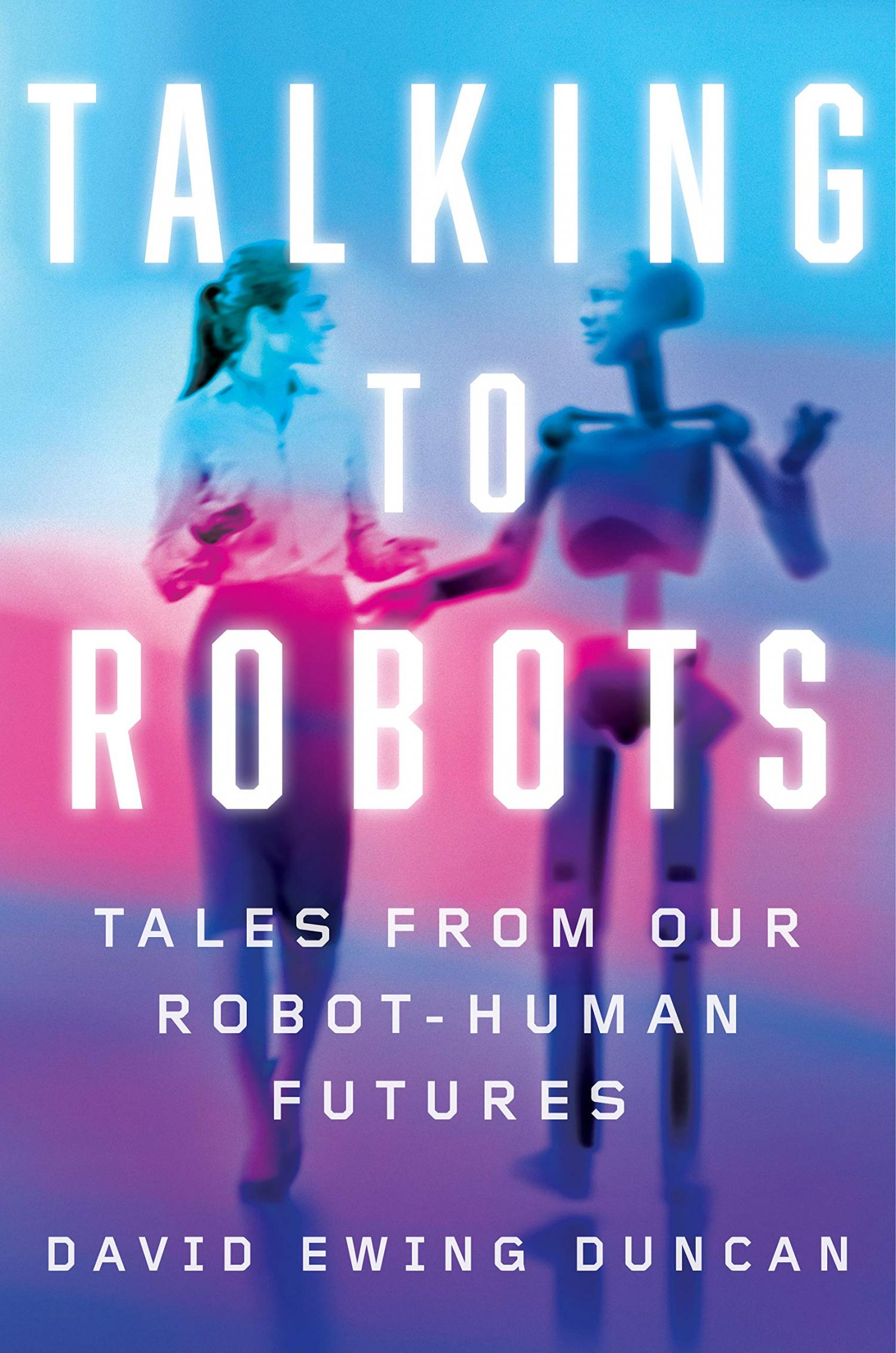 Talking to Robots: Tales from Our Human Robot Futures