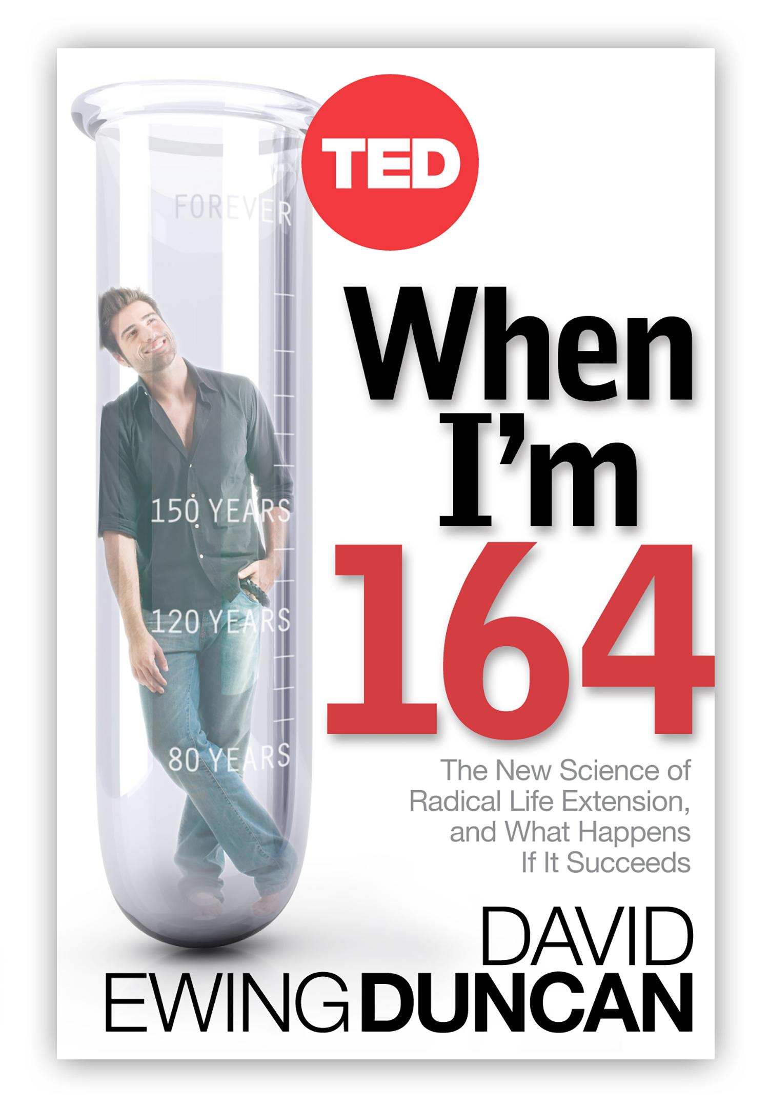 When I'm 164: The Science of Radical Life Extension and What Happens If It Succeeds